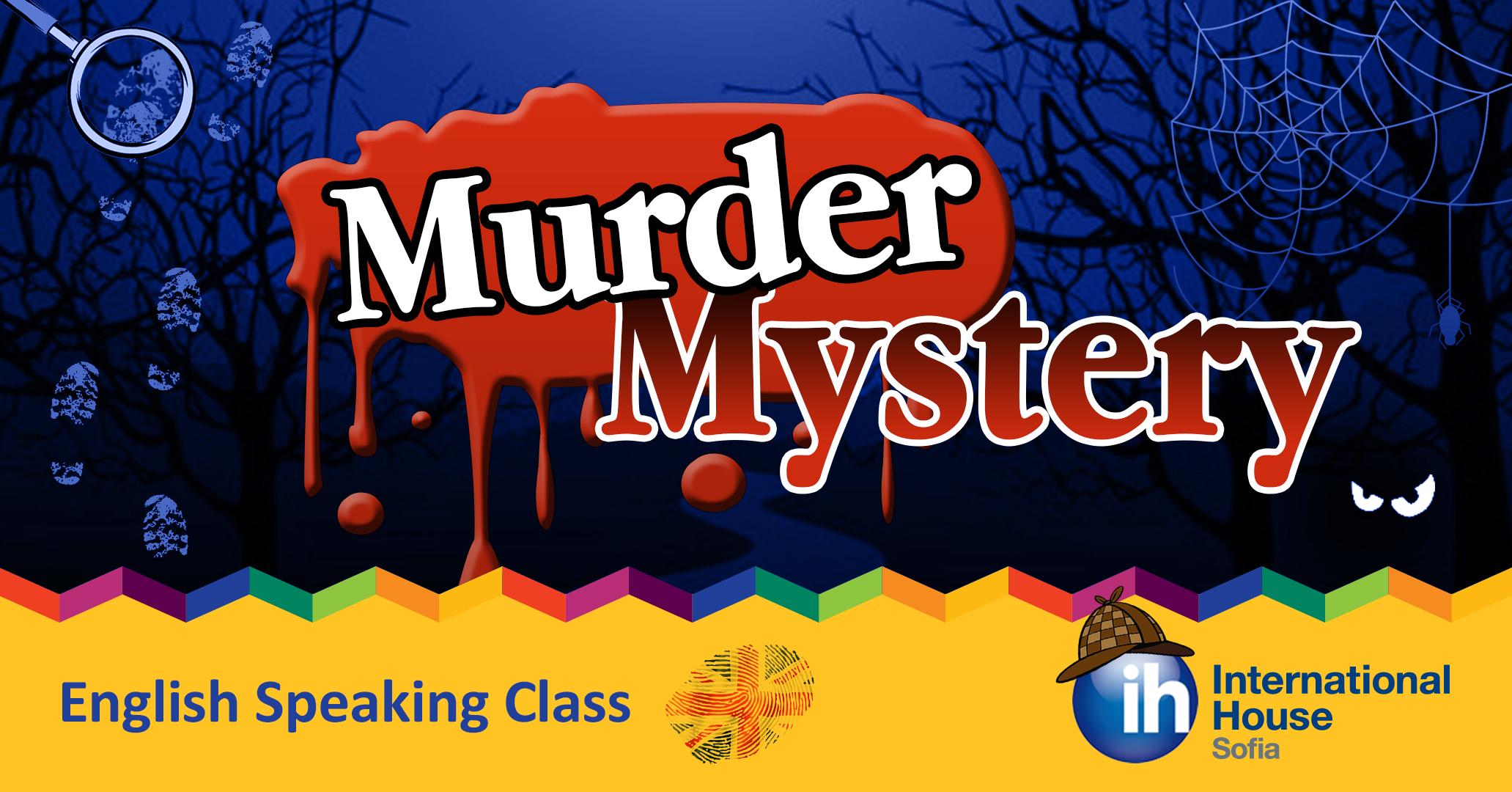 Murder Mystery - English Speaking Class Направете специален Коледен подарък за вас и любимите ви хора. Станете част от едно убийствено английско парти!